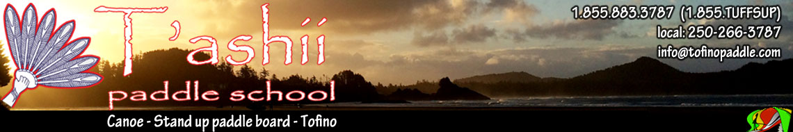 T'ashii Paddle School, Tofino Paddle SUP – Stand Up Paddle board, Dug out Canoe Tour Meares Island – Tofino Activites